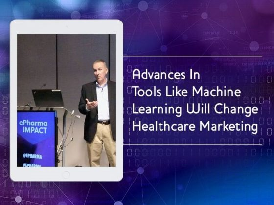 ePharma: Advances in tools like machine learning will change healthcare marketing